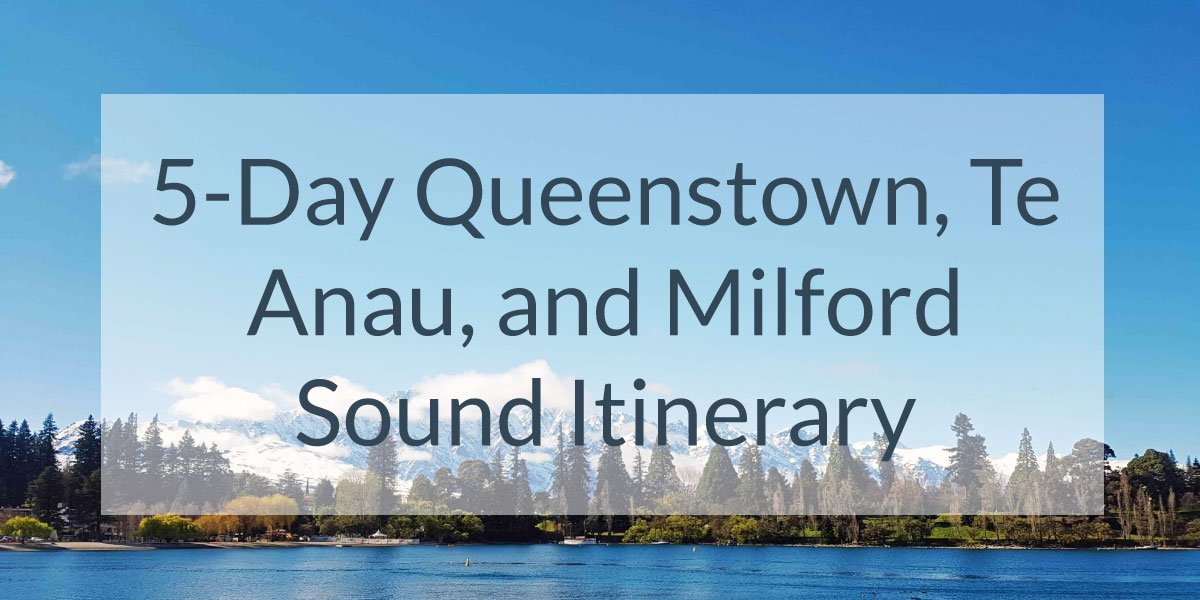 5-Day Itinerary Queenstown, Te Anau, & Milford Sound