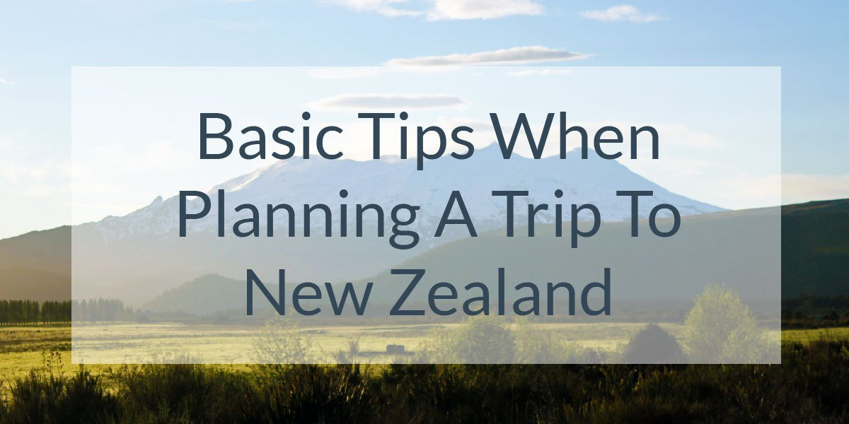 Basic-Tips when planning a trip to New Zealand