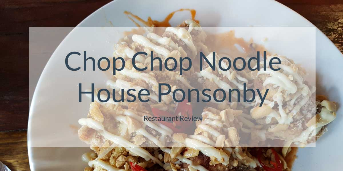 Chop Chop Noodle House Ponsonby Review
