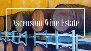 Ascension Wine Estate, Matakana, Auckland Review