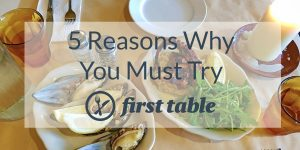 5 Reasons Why You Must Try First Table