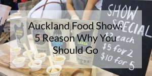 Auckland Food Show: 5 Reasons Why You Should Go