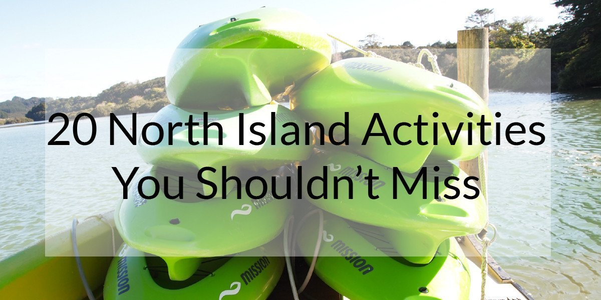 20 North Island Activities You Shouldn't Miss