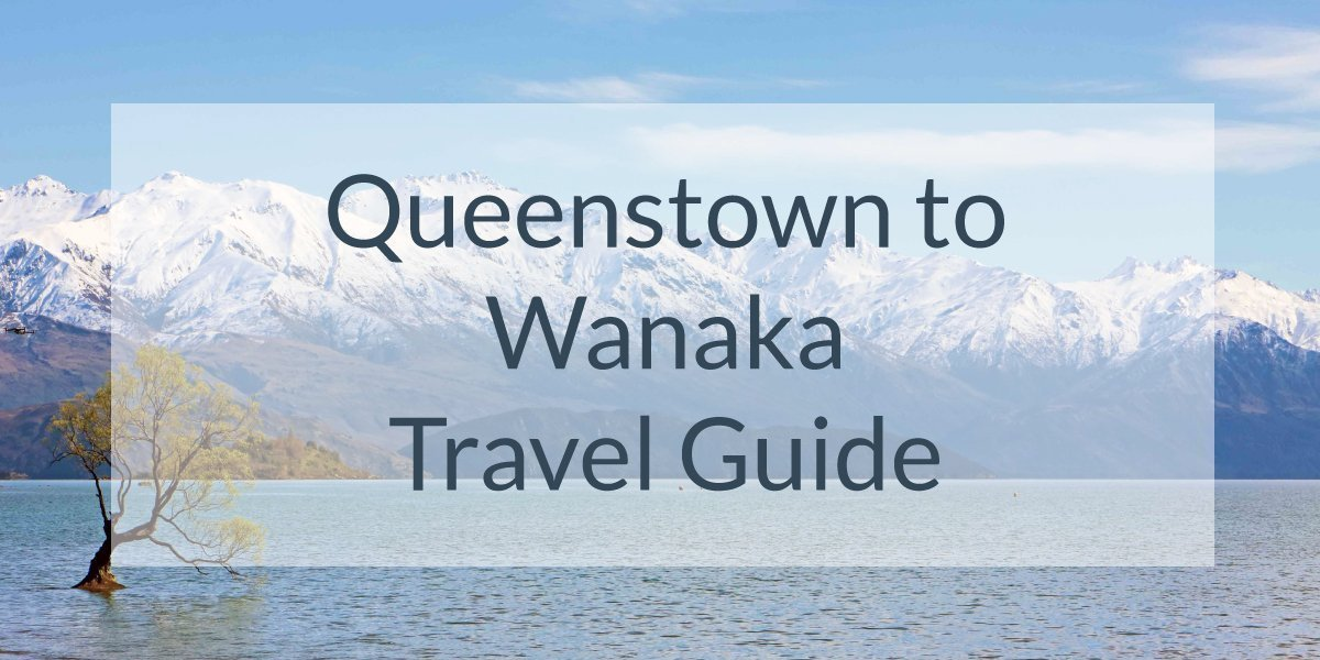 Queenstown to Wanaka: Travel Guide